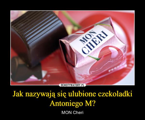 Jak nazywają się ulubione czekoladki Antoniego M? – MON Cheri