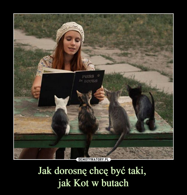 Jak dorosnę chcę być taki, jak Kot w butach –