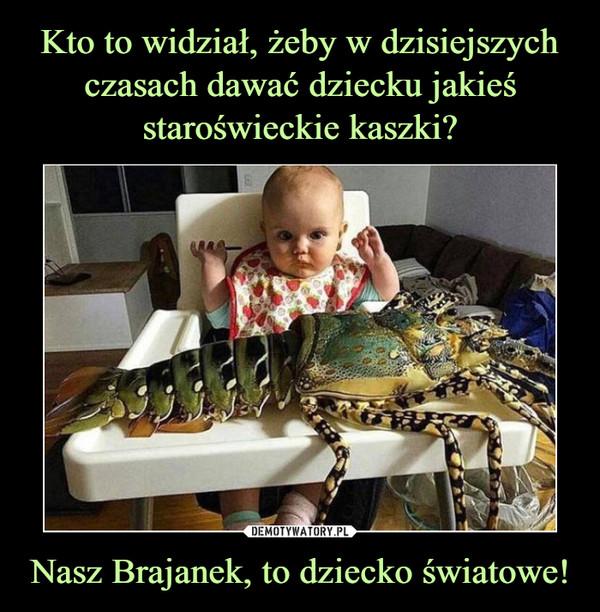 Nasz Brajanek, to dziecko światowe! –