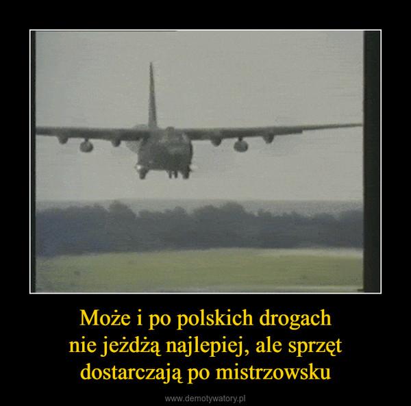 Może i po polskich drogachnie jeżdżą najlepiej, ale sprzęt dostarczają po mistrzowsku –