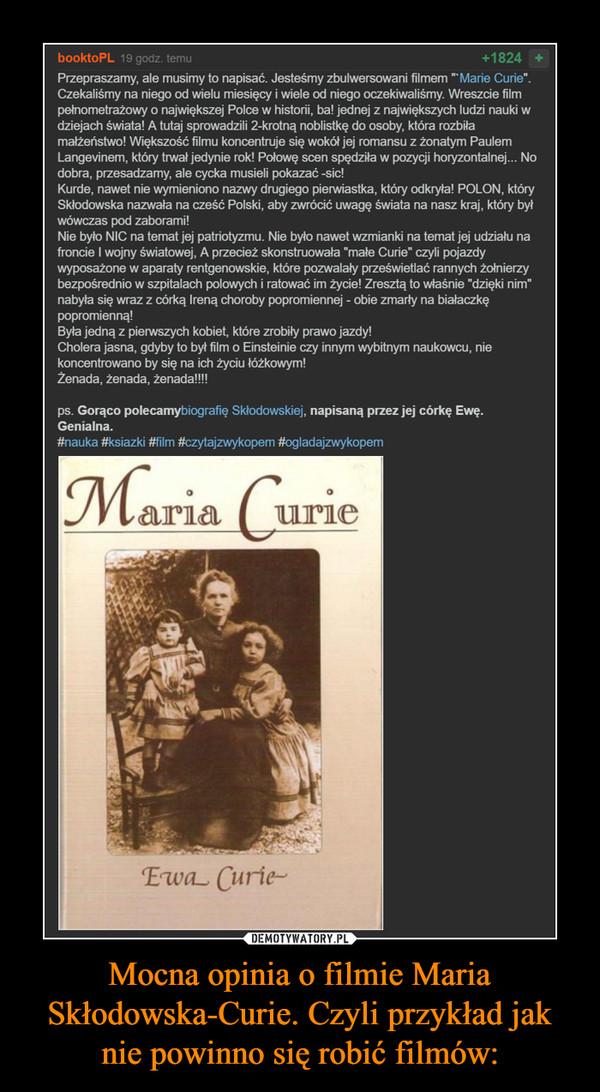 Mocna opinia o filmie Maria Skłodowska-Curie. Czyli przykład jak nie powinno się robić filmów: –