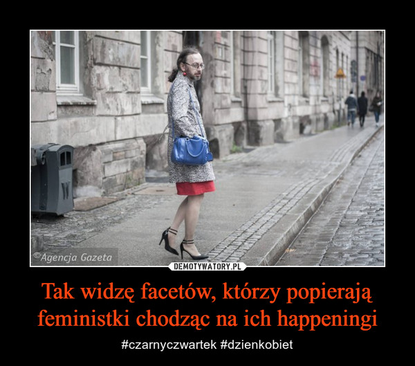 Tak widzę facetów, którzy popierają feministki chodząc na ich happeningi – #czarnyczwartek #dzienkobiet