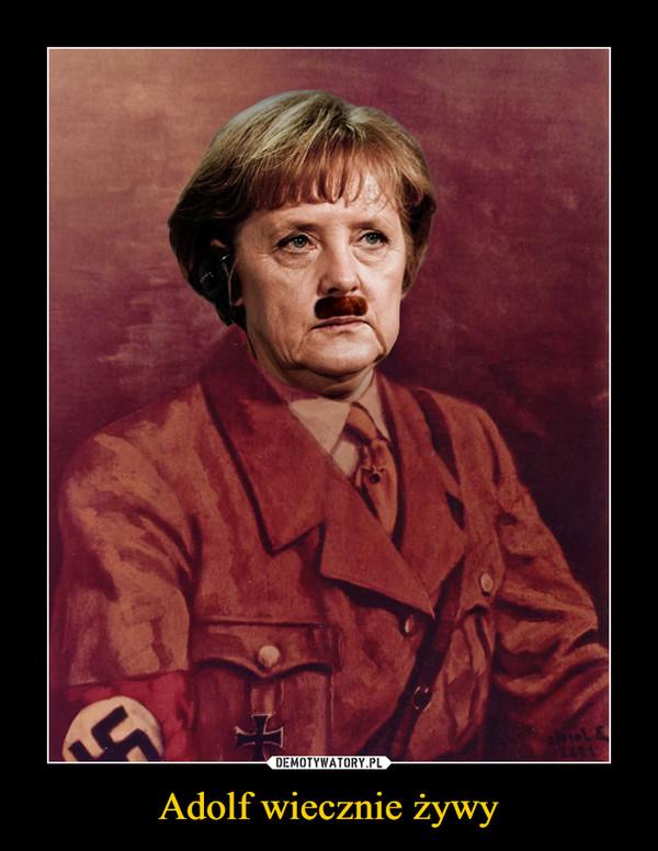 Adolf wiecznie żywy –