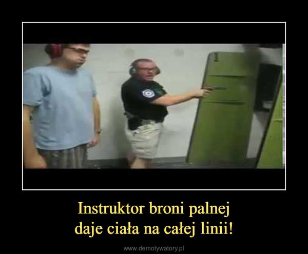Instruktor broni palnejdaje ciała na całej linii! –