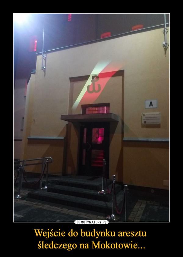 Wejście do budynku aresztu śledczego na Mokotowie... –