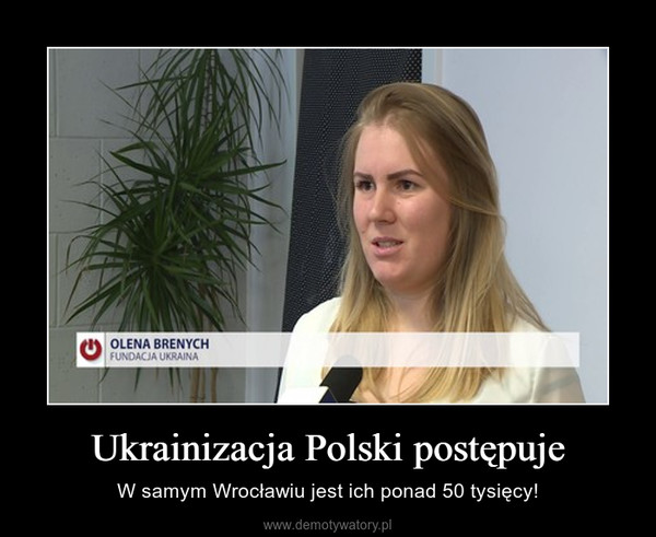 Ukrainizacja Polski postępuje – W samym Wrocławiu jest ich ponad 50 tysięcy!