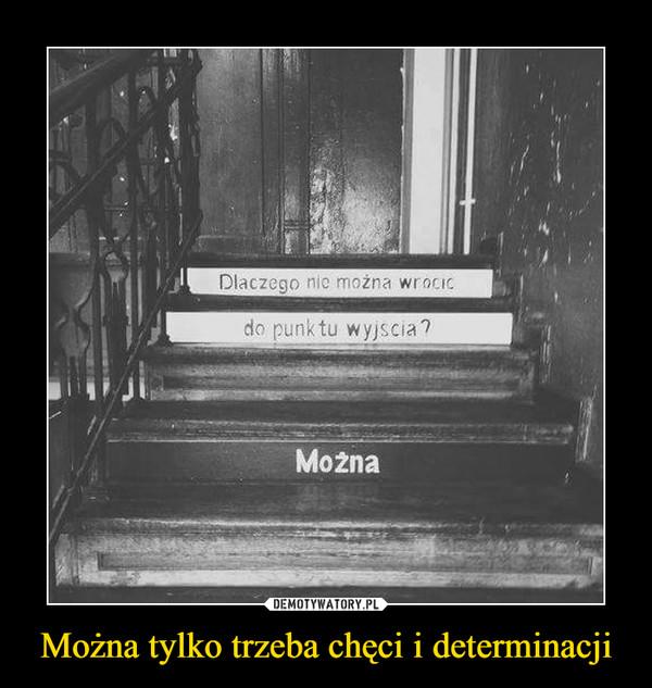 Można tylko trzeba chęci i determinacji –