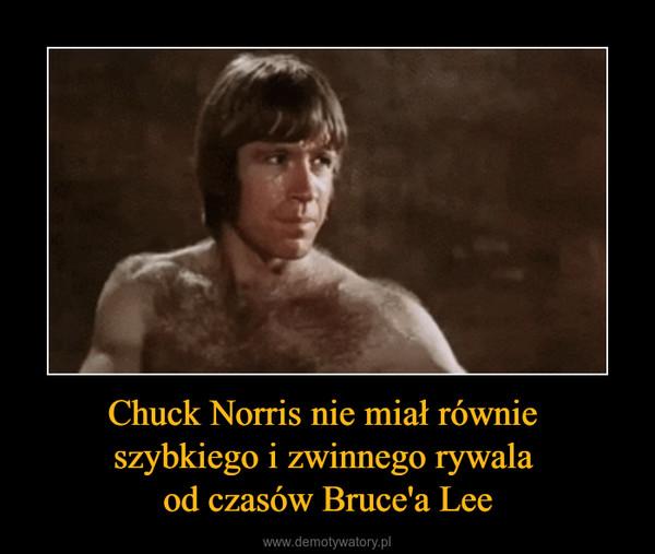 Chuck Norris nie miał równie szybkiego i zwinnego rywala od czasów Bruce'a Lee –