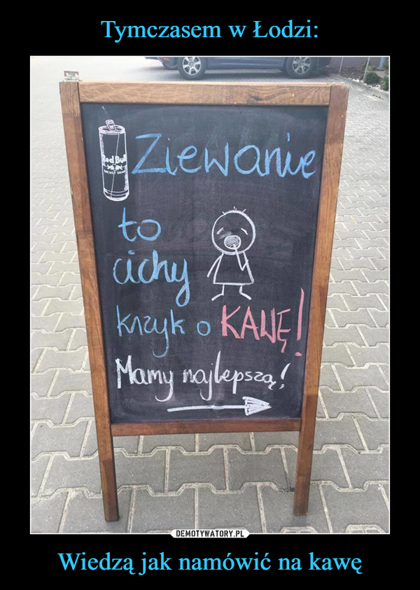 Wiedzą jak namówić na kawę –  Ziewanie to cichy krzyk o kawę