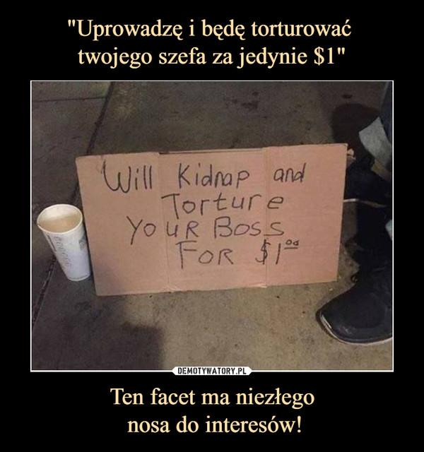 Ten facet ma niezłego nosa do interesów! –  Will kidmp and torture your boss for 1$