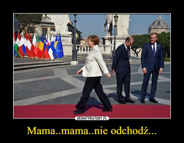 Mama..mama..nie odchodź... –