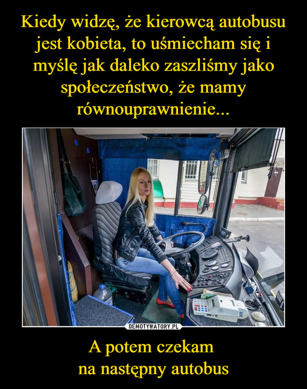 A potem czekam na następny autobus –