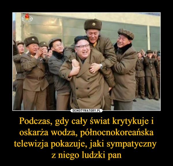Podczas, gdy cały świat krytykuje i oskarża wodza, północnokoreańska telewizja pokazuje, jaki sympatyczny z niego ludzki pan –