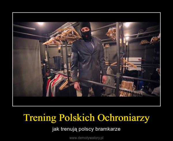 Trening Polskich Ochroniarzy – jak trenują polscy bramkarze