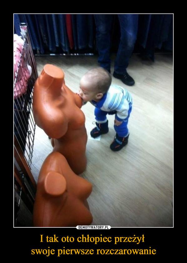 I tak oto chłopiec przeżył swoje pierwsze rozczarowanie –