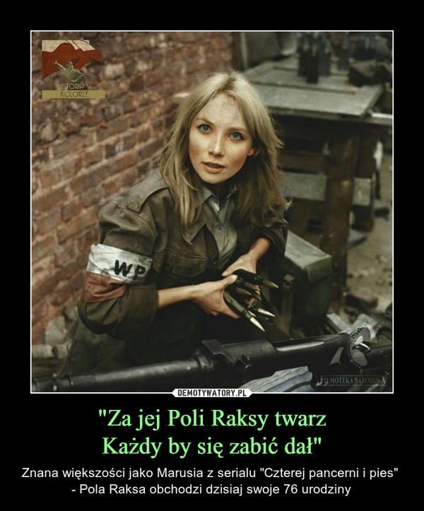 """""""Za jej Poli Raksy twarzKażdy by się zabić dał"""" – Znana większości jako Marusia z serialu """"Czterej pancerni i pies"""" - Pola Raksa obchodzi dzisiaj swoje 76 urodziny"""