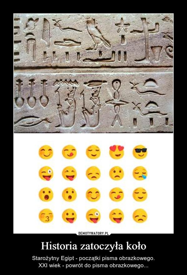 Historia zatoczyła koło – Starożytny Egipt - początki pisma obrazkowego.XXI wiek - powrót do pisma obrazkowego...