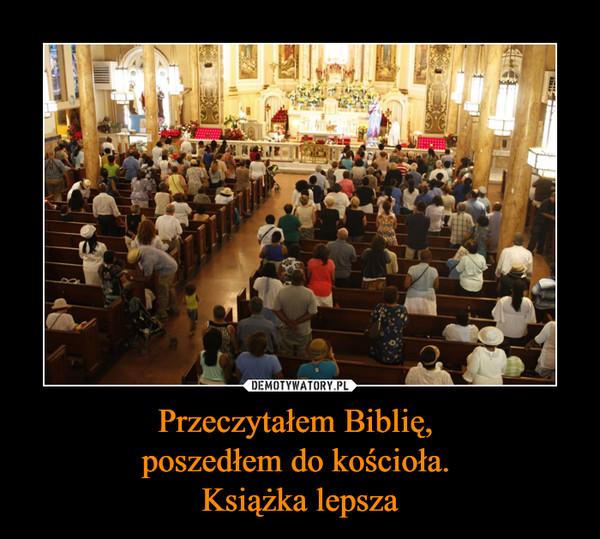 Przeczytałem Biblię, poszedłem do kościoła. Książka lepsza –