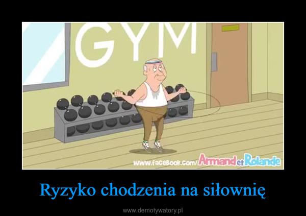 Ryzyko chodzenia na siłownię –