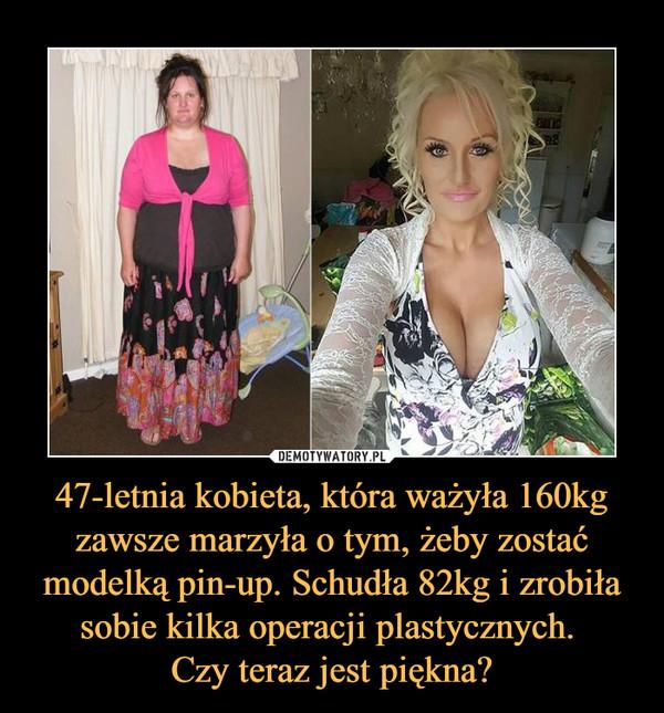 47-letnia kobieta, która ważyła 160kg zawsze marzyła o tym, żeby zostać modelką pin-up. Schudła 82kg i zrobiła sobie kilka operacji plastycznych. Czy teraz jest piękna? –