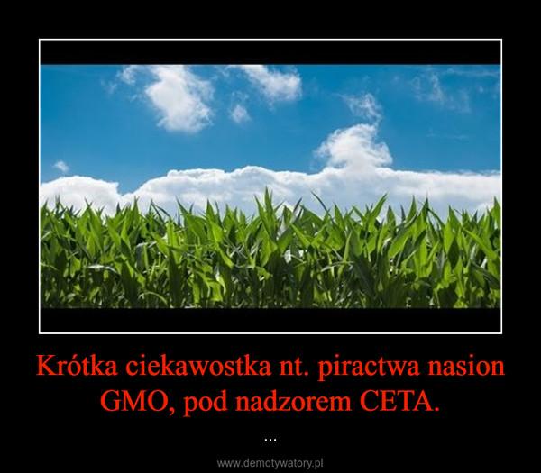 Krótka ciekawostka nt. piractwa nasion GMO, pod nadzorem CETA. – ...