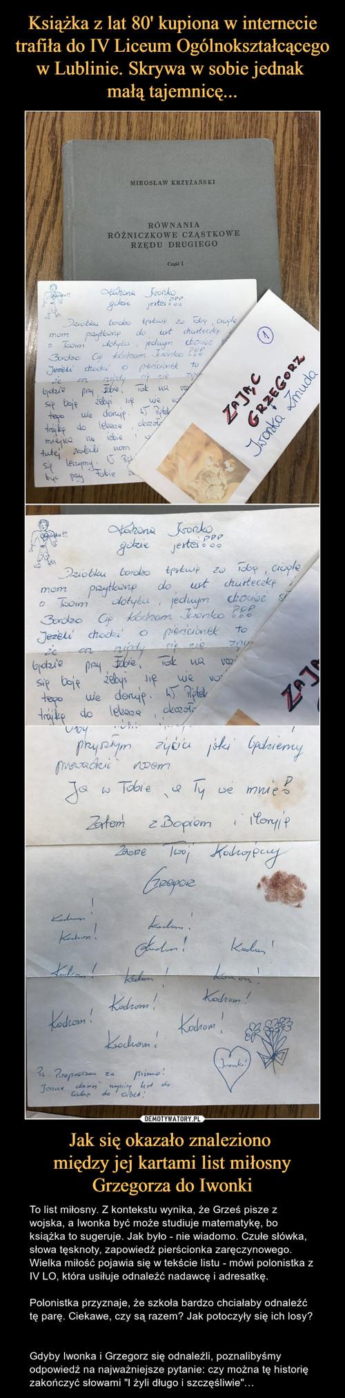 Książka z lat 80' kupiona w internecie trafiła do IV Liceum Ogólnokształcącego w Lublinie. Skrywa w sobie jednak  małą tajemnicę... Jak się okazało znaleziono  między jej kartami list miłosny Grzegorza do Iwonki