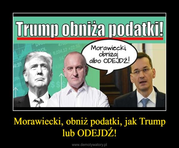 Morawiecki, obniż podatki, jak Trump lub ODEJDŹ! –
