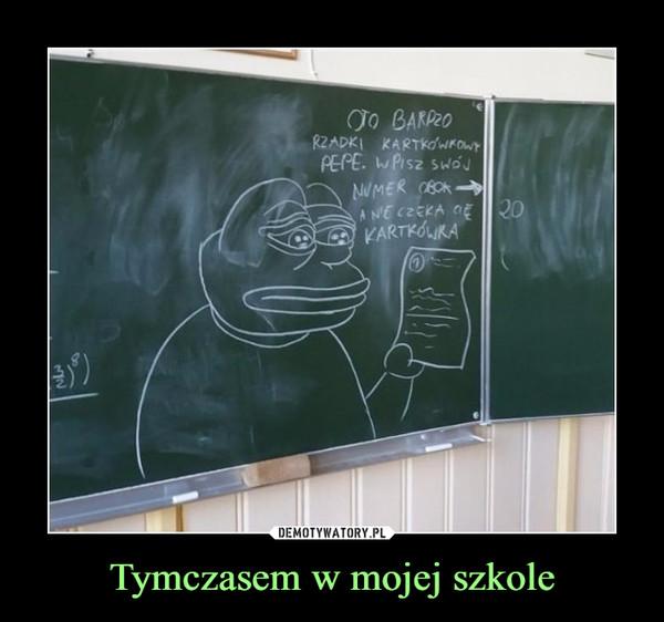 Tymczasem w mojej szkole –