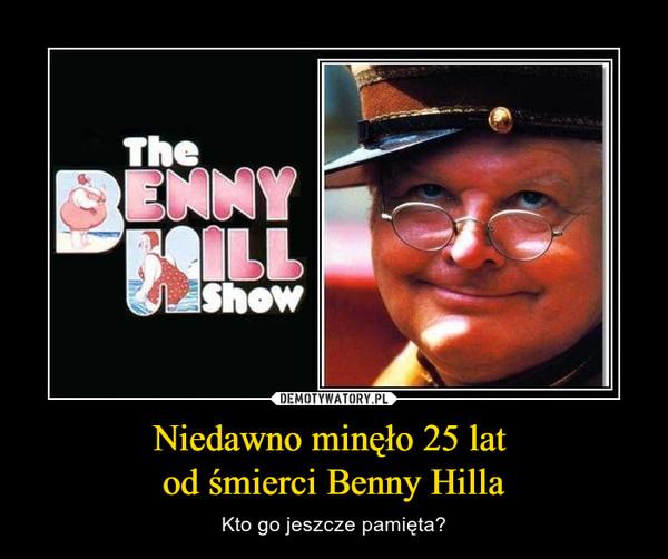 Niedawno minęło 25 lat od śmierci Benny Hilla – Kto go jeszcze pamięta?