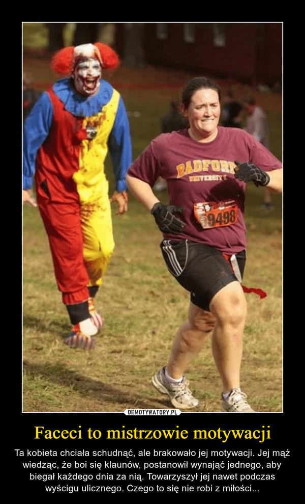 Faceci to mistrzowie motywacji – Ta kobieta chciała schudnąć, ale brakowało jej motywacji. Jej mąż wiedząc, że boi się klaunów, postanowił wynająć jednego, aby biegał każdego dnia za nią. Towarzyszył jej nawet podczas wyścigu ulicznego. Czego to się nie robi z miłości...