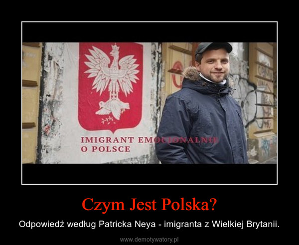 Czym Jest Polska? – Odpowiedź według Patricka Neya - imigranta z Wielkiej Brytanii.