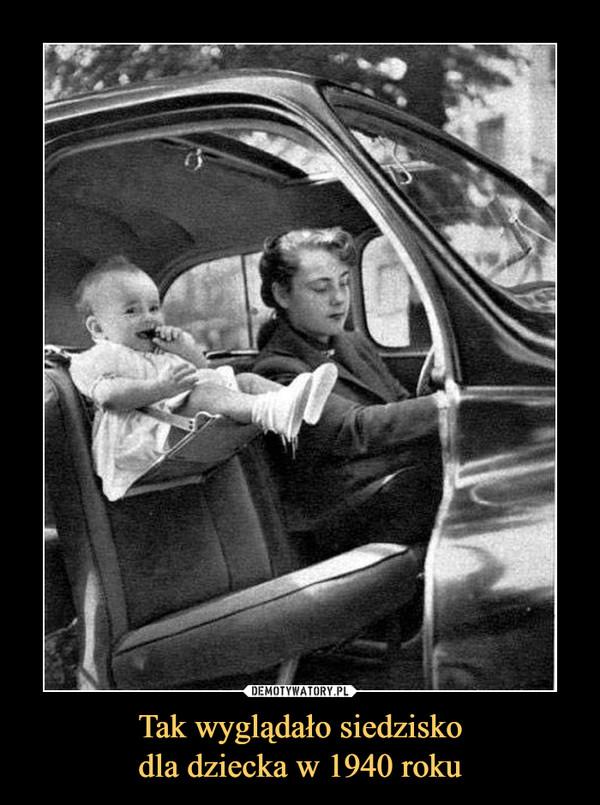 Tak wyglądało siedziskodla dziecka w 1940 roku –