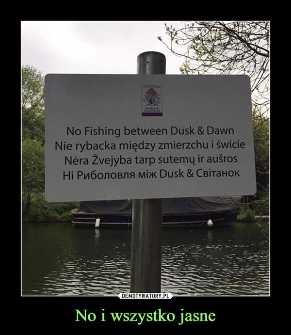 No i wszystko jasne –  No Fishing between Dusk & Dawn Nie rybacka między zmierzchu i świcie