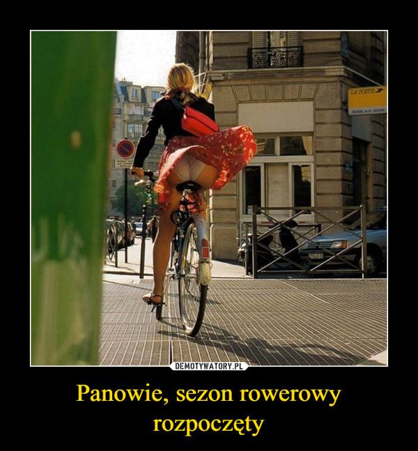 Panowie, sezon rowerowy rozpoczęty –