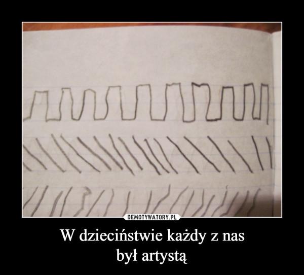 W dzieciństwie każdy z nasbył artystą –