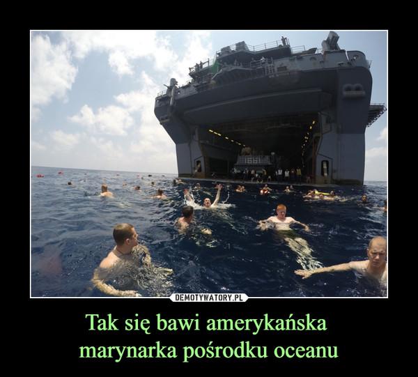 Tak się bawi amerykańska marynarka pośrodku oceanu –