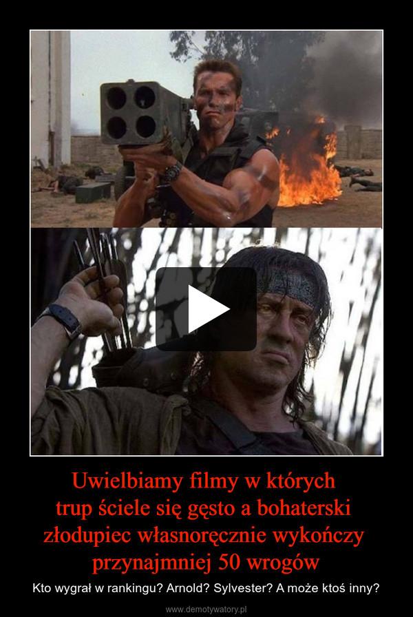 Uwielbiamy filmy w których trup ściele się gęsto a bohaterski złodupiec własnoręcznie wykończy przynajmniej 50 wrogów – Kto wygrał w rankingu? Arnold? Sylvester? A może ktoś inny?
