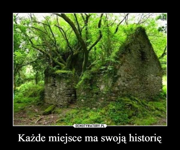 Każde miejsce ma swoją historię –