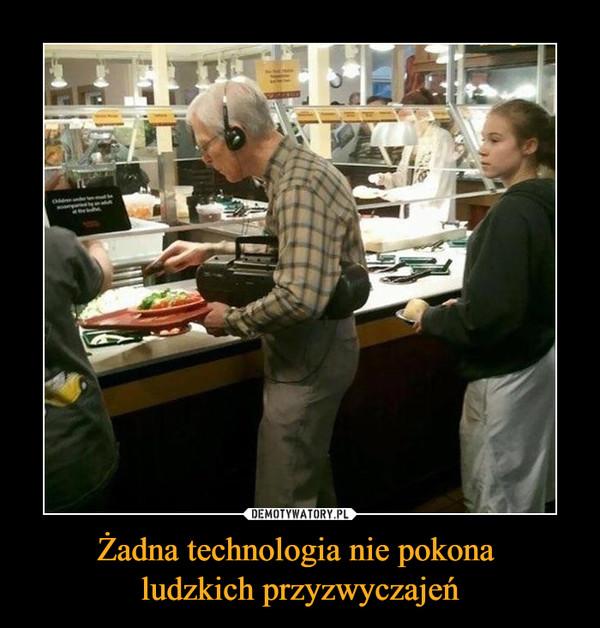 Żadna technologia nie pokona ludzkich przyzwyczajeń –