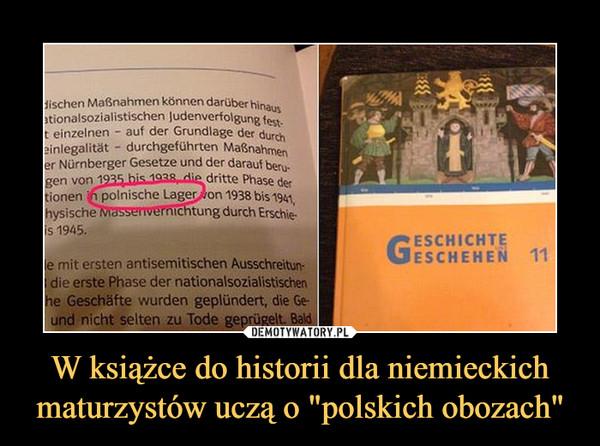 """W książce do historii dla niemieckichmaturzystów uczą o """"polskich obozach"""" –"""