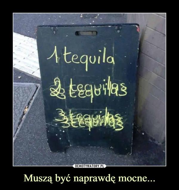 Muszą być naprawdę mocne... –  Tequila1 2 3