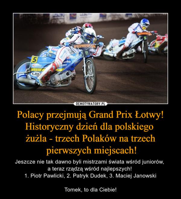 Polacy przejmują Grand Prix Łotwy! Historyczny dzień dla polskiego  żużla - trzech Polaków na trzech  pierwszych miejscach!