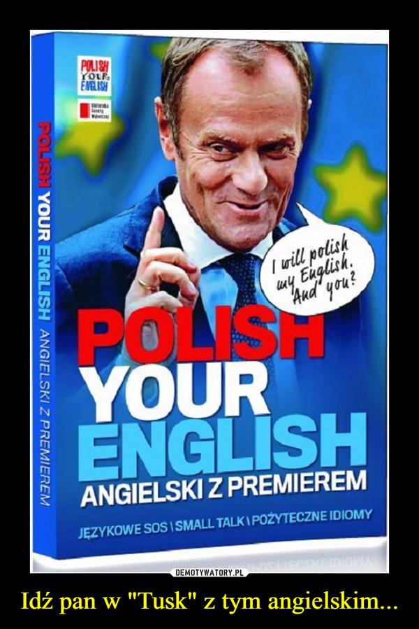 """Idź pan w """"Tusk"""" z tym angielskim... –"""