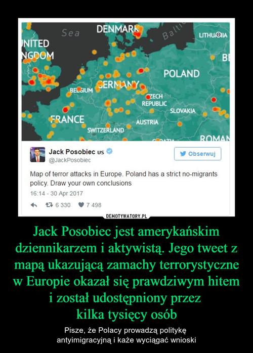 Jack Posobiec jest amerykańskim dziennikarzem i aktywistą. Jego tweet z mapą ukazującą zamachy terrorystyczne w Europie okazał się prawdziwym hitem i został udostępniony przez  kilka tysięcy osób