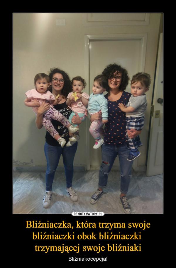 Bliźniaczka, która trzyma swoje bliźniaczki obok bliźniaczki trzymającej swoje bliźniaki – Bliźniakocepcja!