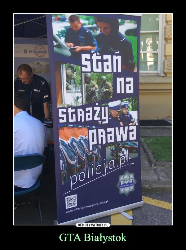 GTA Białystok –  stań na straży prawa