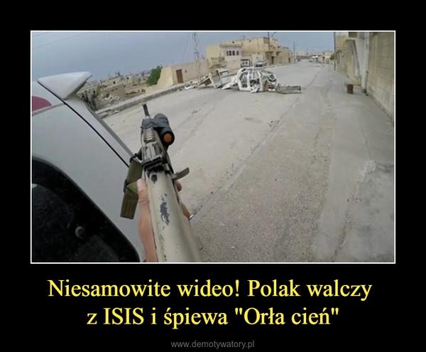 """Niesamowite wideo! Polak walczy z ISIS i śpiewa """"Orła cień"""" –"""