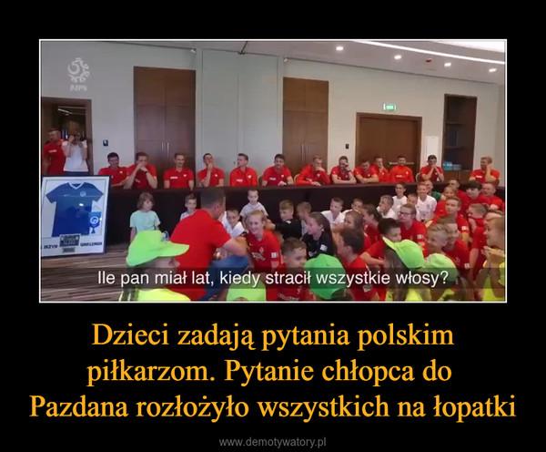 Dzieci zadają pytania polskim piłkarzom. Pytanie chłopca do Pazdana rozłożyło wszystkich na łopatki –