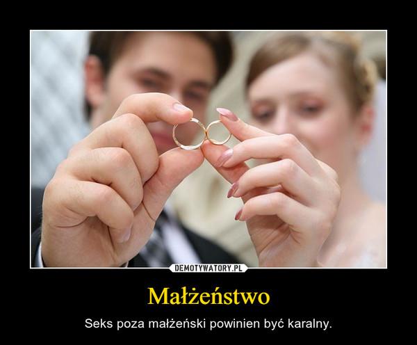 Małżeństwo – Seks poza małżeński powinien być karalny.