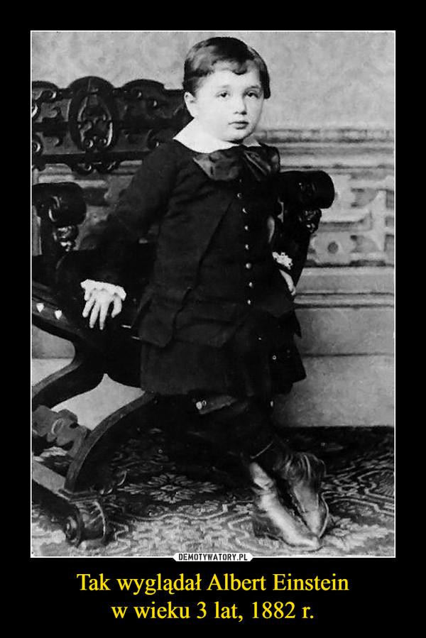 Tak wyglądał Albert Einsteinw wieku 3 lat, 1882 r. –